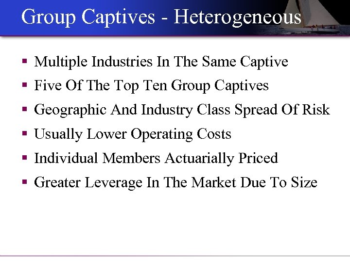 Group Captives - Heterogeneous § Multiple Industries In The Same Captive § Five Of