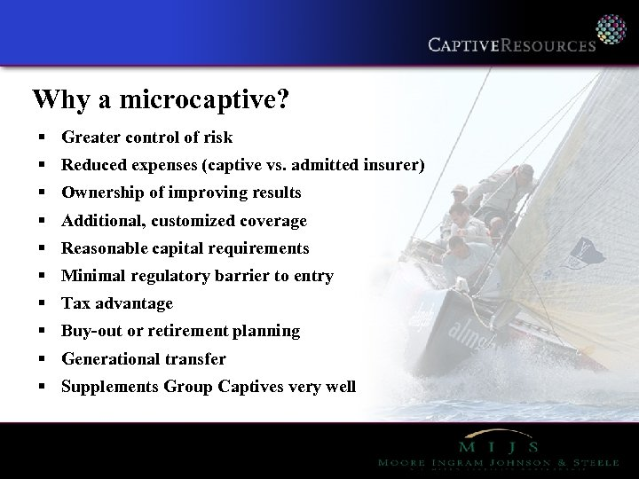 Why a microcaptive? § Greater control of risk § Reduced expenses (captive vs. admitted