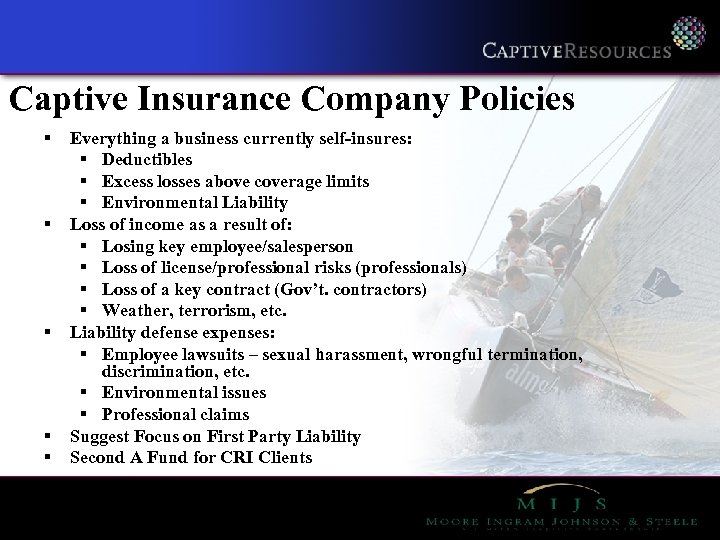 Captive Insurance Company Policies § § § Everything a business currently self-insures: § Deductibles