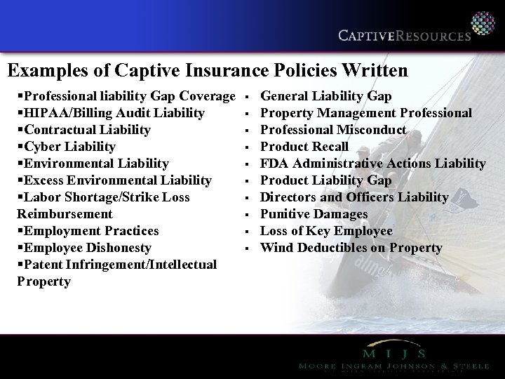 Examples of Captive Insurance Policies Written §Professional liability Gap Coverage §HIPAA/Billing Audit Liability §Contractual