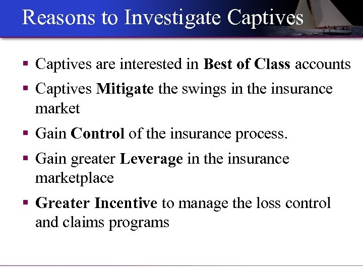 Reasons to Investigate Captives § Captives are interested in Best of Class accounts §
