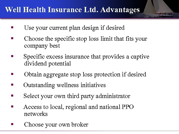 Well Health Insurance Ltd. Advantages § Use your current plan design if desired §