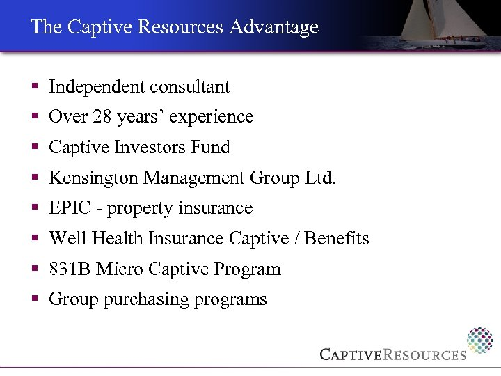 The Captive Resources Advantage § Independent consultant § Over 28 years' experience § Captive