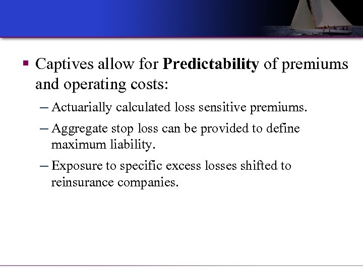 § Captives allow for Predictability of premiums and operating costs: ─ Actuarially calculated loss