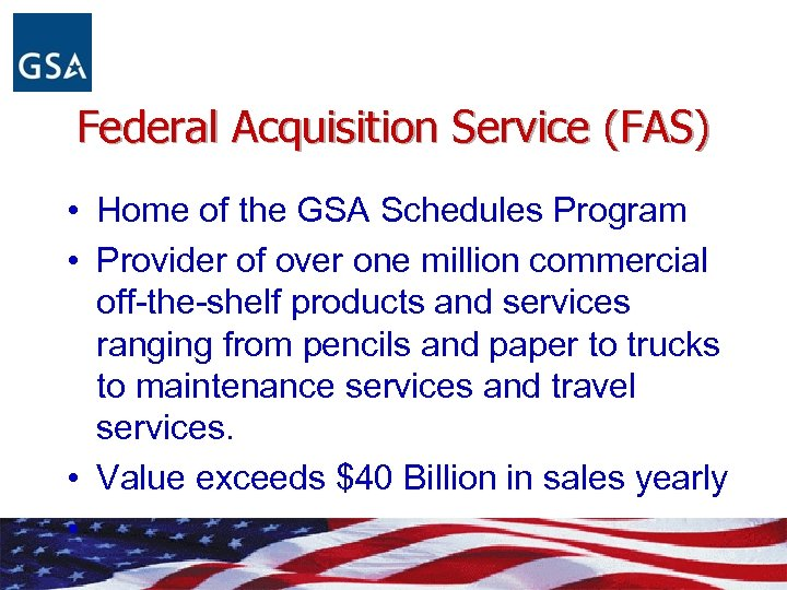 Federal Acquisition Service (FAS) • Home of the GSA Schedules Program • Provider of