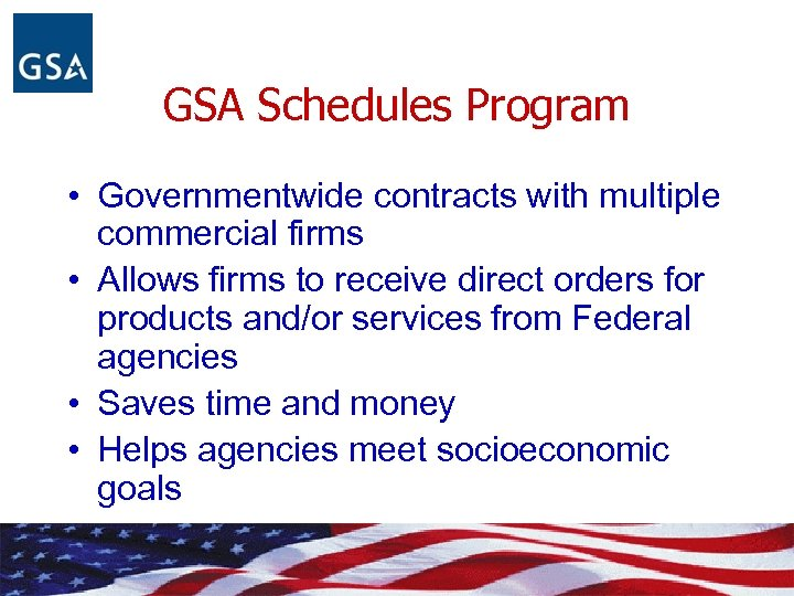 GSA Schedules Program • Governmentwide contracts with multiple commercial firms • Allows firms to