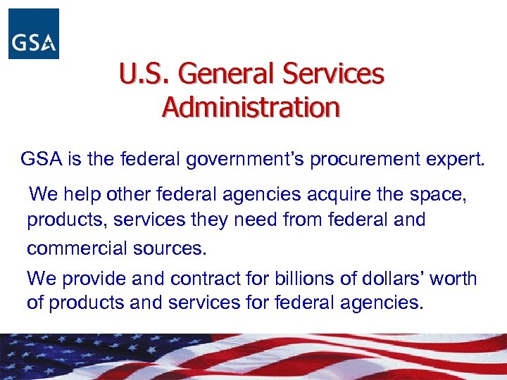 U. S. General Services Administration GSA is the federal government's procurement expert. We help