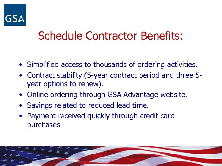 Schedule Contractor Benefits: • Simplified access to thousands of ordering activities. • Contract stability