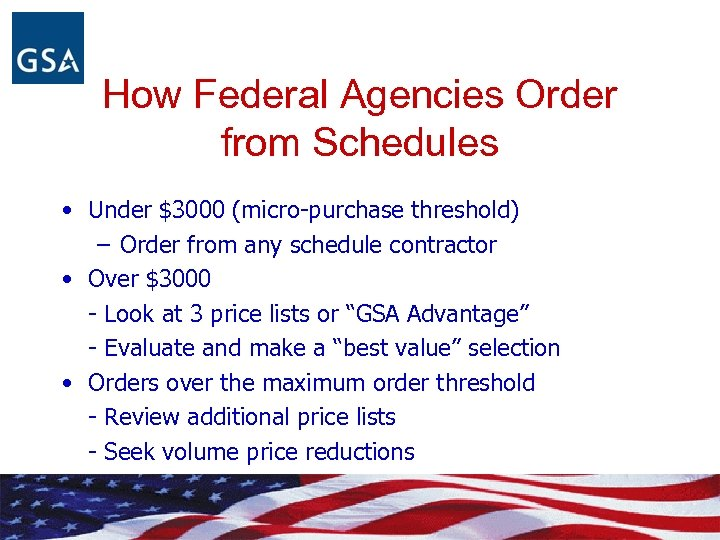 How Federal Agencies Order from Schedules • Under $3000 (micro-purchase threshold) – Order from