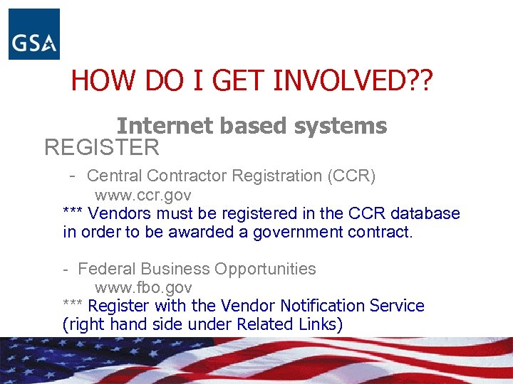 HOW DO I GET INVOLVED? ? Internet based systems REGISTER - Central Contractor Registration