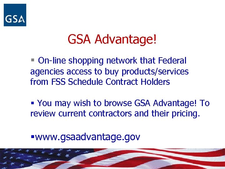 GSA Advantage! § On-line shopping network that Federal agencies access to buy products/services from