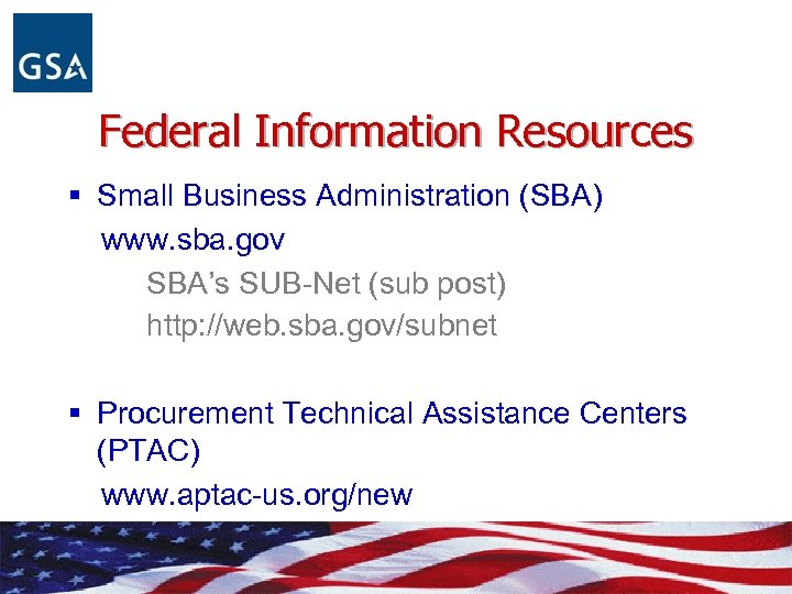 Federal Information Resources § Small Business Administration (SBA) www. sba. gov SBA's SUB-Net (sub