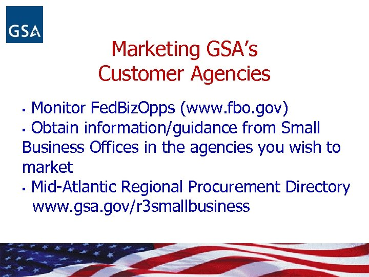 Marketing GSA's Customer Agencies Monitor Fed. Biz. Opps (www. fbo. gov) § Obtain information/guidance