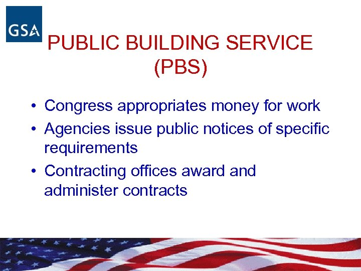 PUBLIC BUILDING SERVICE (PBS) • Congress appropriates money for work • Agencies issue public