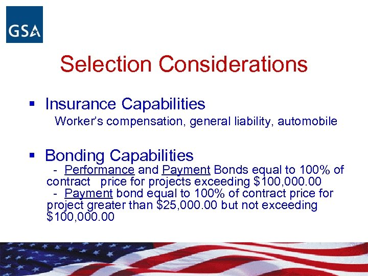 Selection Considerations § Insurance Capabilities Worker's compensation, general liability, automobile § Bonding Capabilities -