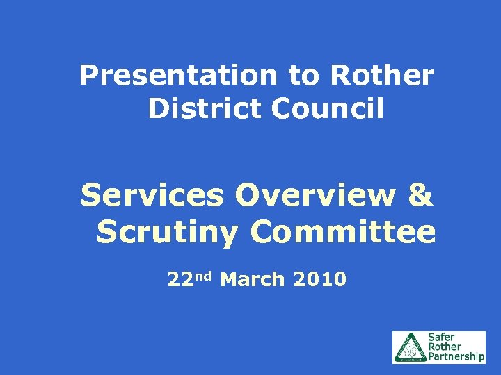 Presentation to Rother District Council Services Overview & Scrutiny Committee 22 nd March 2010