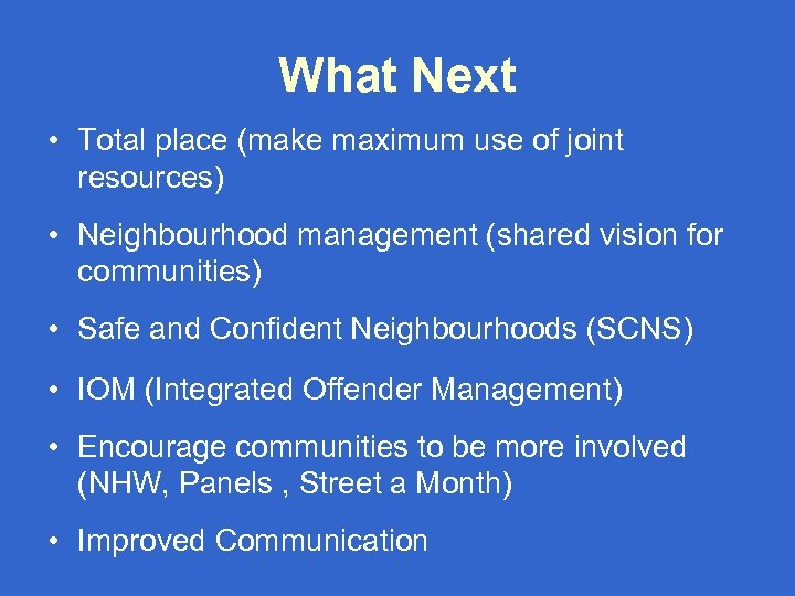 What Next • Total place (make maximum use of joint resources) • Neighbourhood management
