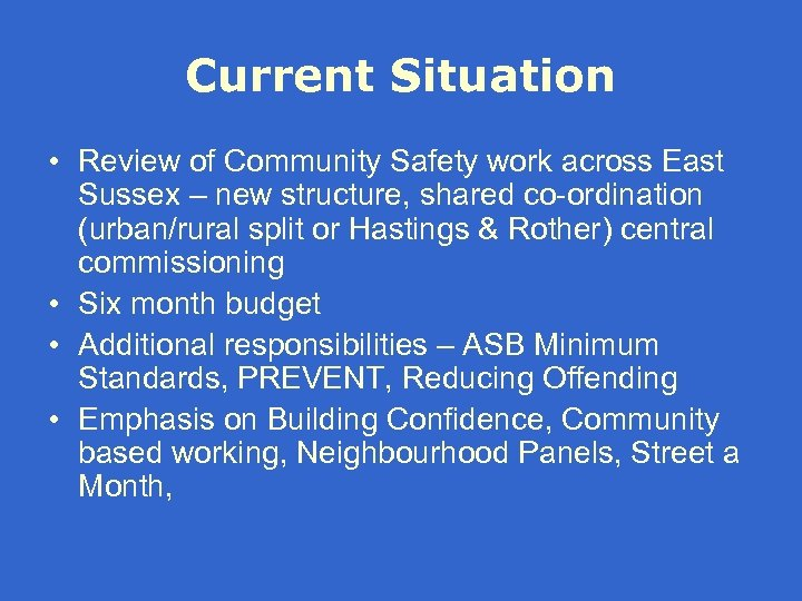 Current Situation • Review of Community Safety work across East Sussex – new structure,