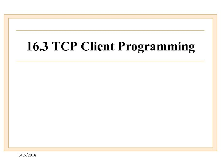 16. 3 TCP Client Programming 3/19/2018