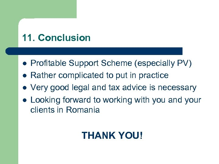 11. Conclusion l l Profitable Support Scheme (especially PV) Rather complicated to put in