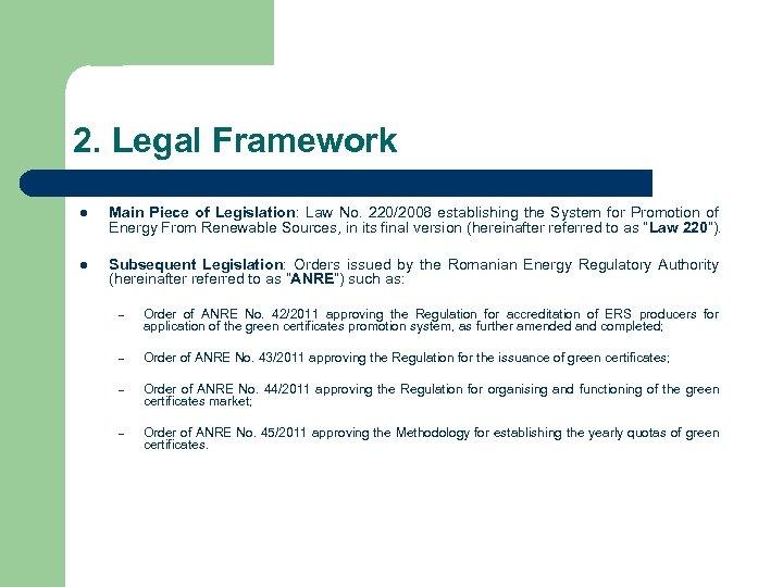 2. Legal Framework l Main Piece of Legislation: Law No. 220/2008 establishing the System