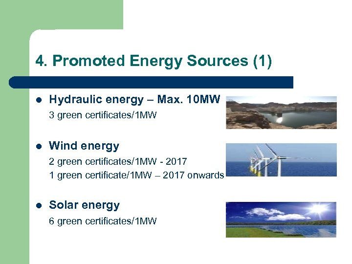 4. Promoted Energy Sources (1) l Hydraulic energy – Max. 10 MW 3 green