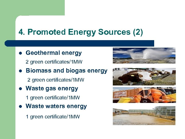 4. Promoted Energy Sources (2) l Geothermal energy 2 green certificates/1 MW l Biomass