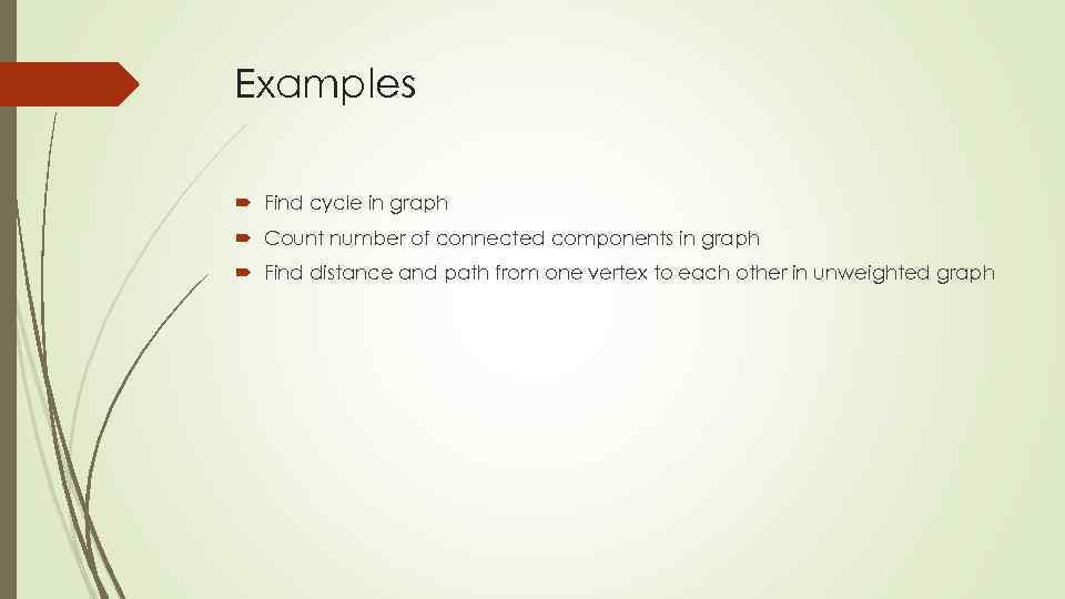 Examples Find cycle in graph Count number of connected components in graph Find distance
