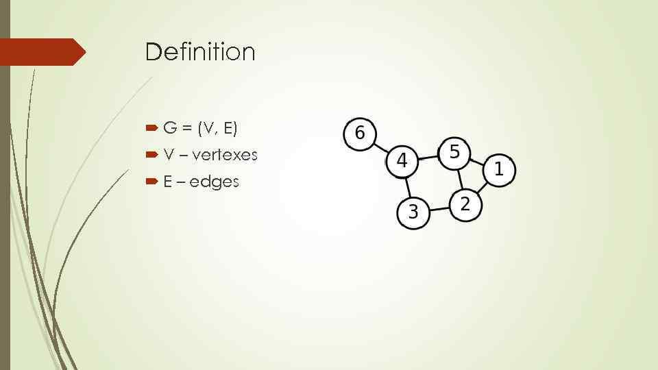 Definition G = (V, E) V – vertexes E – edges