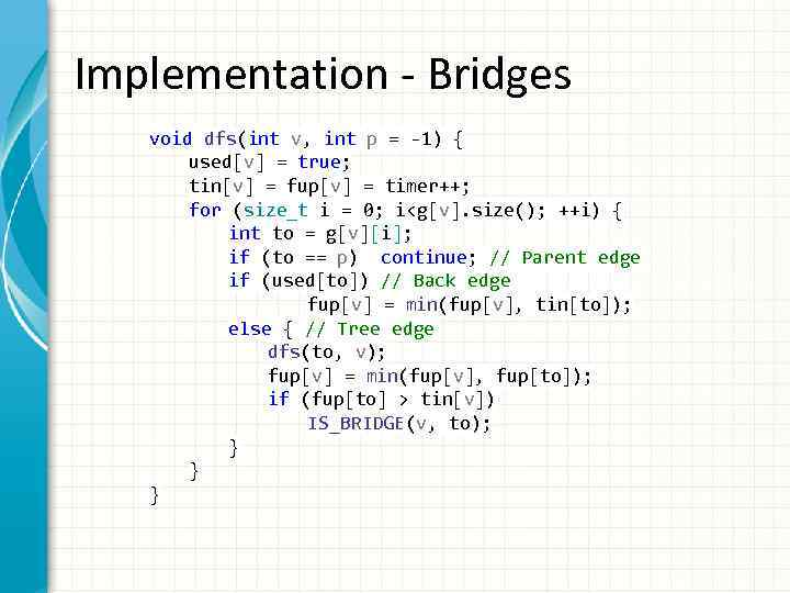 Implementation - Bridges void dfs(int v, int p = -1) { used[v] = true;