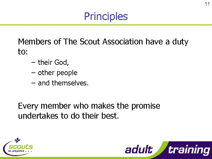 11 Principles Members of The Scout Association have a duty to: – their God,
