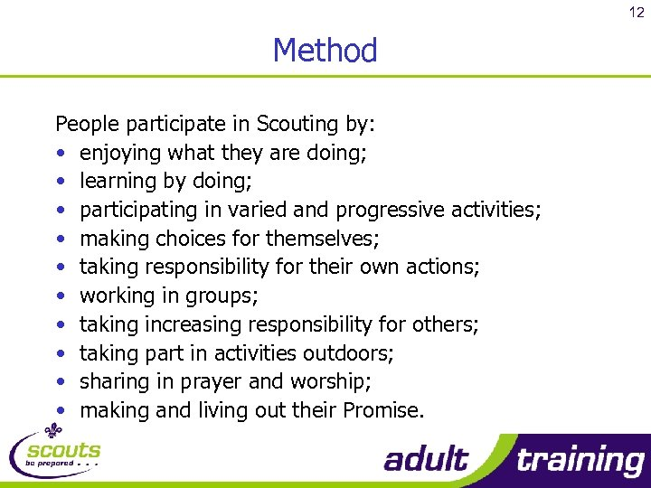 12 Method People participate in Scouting by: • enjoying what they are doing; •