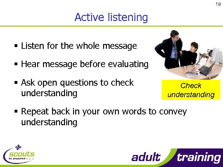 19 Active listening § Listen for the whole message § Hear message before evaluating
