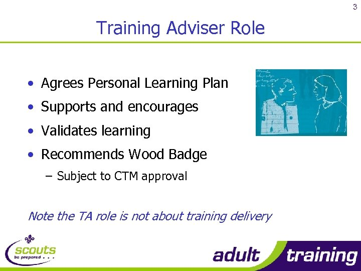 3 Training Adviser Role • Agrees Personal Learning Plan • Supports and encourages •
