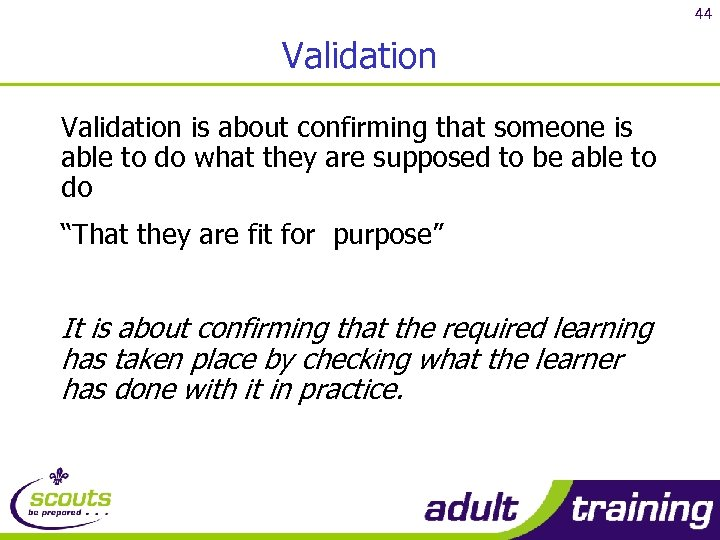 44 Validation is about confirming that someone is able to do what they are