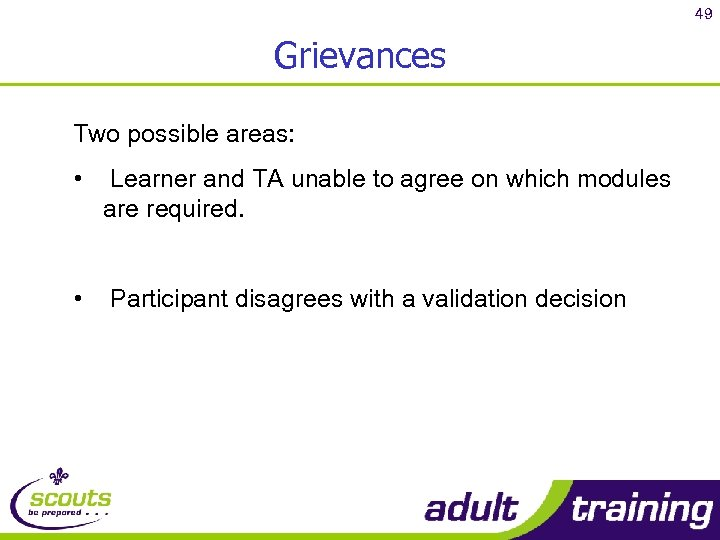 49 Grievances Two possible areas: • Learner and TA unable to agree on which