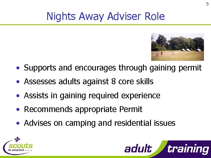 5 Nights Away Adviser Role • Supports and encourages through gaining permit • Assesses