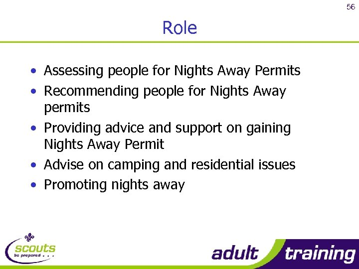 56 Role • Assessing people for Nights Away Permits • Recommending people for Nights