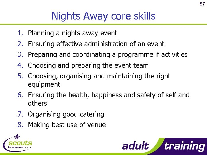 57 Nights Away core skills 1. Planning a nights away event 2. Ensuring effective