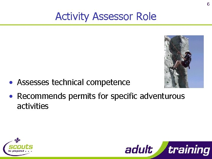 6 Activity Assessor Role • Assesses technical competence • Recommends permits for specific adventurous
