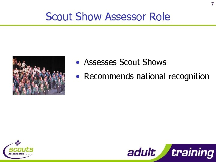 7 Scout Show Assessor Role • Assesses Scout Shows • Recommends national recognition