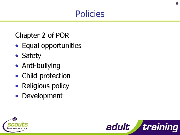 9 Policies Chapter 2 of POR • Equal opportunities • Safety • Anti-bullying •