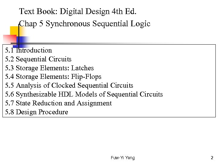 Text Book: Digital Design 4 th Ed. Chap 5 Synchronous Sequential Logic 5.