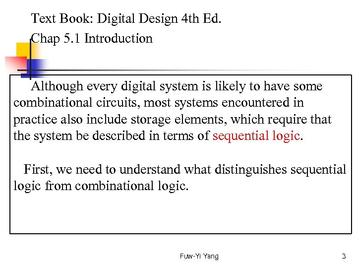 Text Book: Digital Design 4 th Ed. Chap 5. 1 Introduction Although every