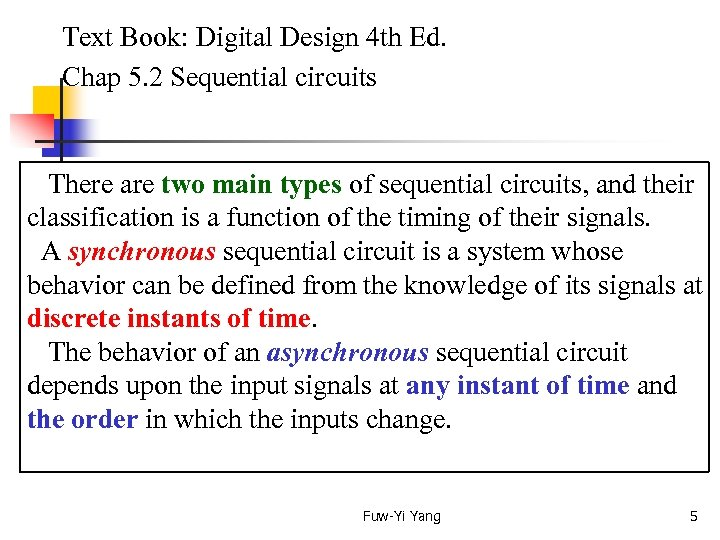 Text Book: Digital Design 4 th Ed. Chap 5. 2 Sequential circuits There
