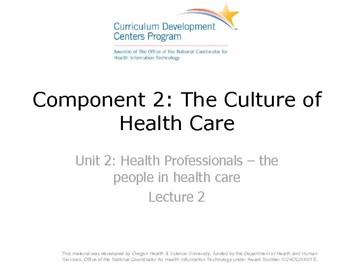 Component 2: The Culture of Health Care Unit 2: Health Professionals – the people