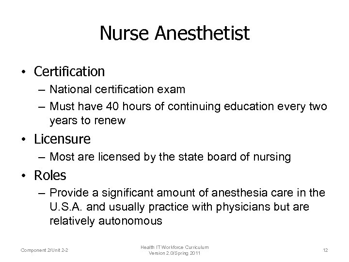 Nurse Anesthetist • Certification – National certification exam – Must have 40 hours of