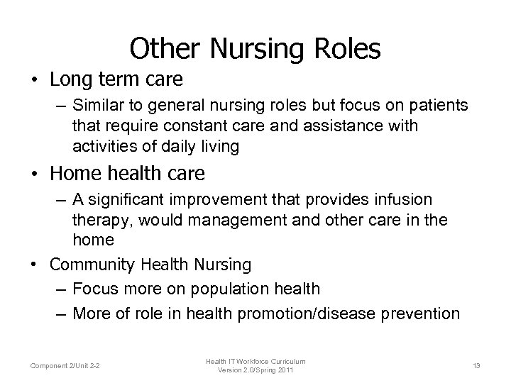 Other Nursing Roles • Long term care – Similar to general nursing roles but