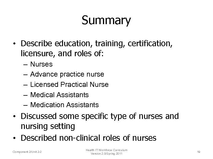 Summary • Describe education, training, certification, licensure, and roles of: – – – Nurses