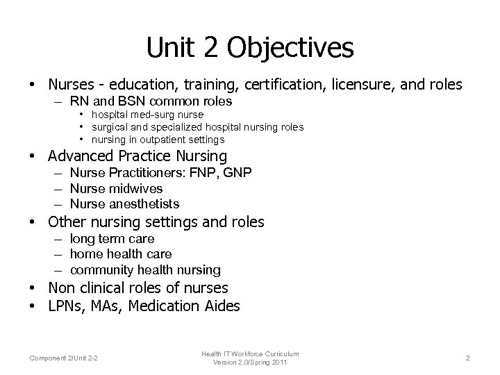Unit 2 Objectives • Nurses - education, training, certification, licensure, and roles – RN